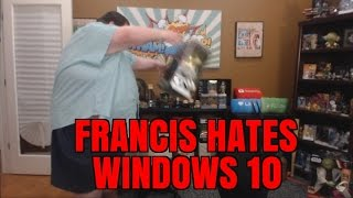 FRANCIS HATES WINDOWS 10!