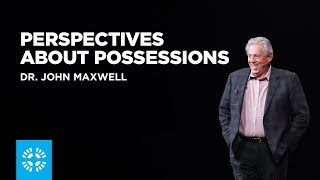 Perspectives About Possessions | Dr. John Maxwell