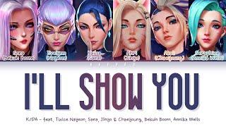 K/DA - I'LL SHOW YOU (Feat. TWICE, Bekuh BOOM, Annika Wells) (Color Coded Lyrics Han/Rom/Eng/가사)