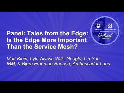 Image thumbnail for talk Panel: Tales from the Edge: Is the Edge More Important Than the Service Mesh?