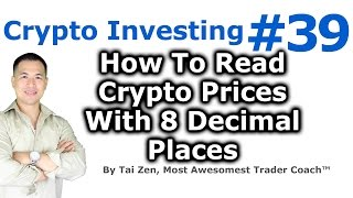 Crypto Investing #39 - How To Read Cryptocurrency Prices With 8 Decimal Places - By Tai Zen