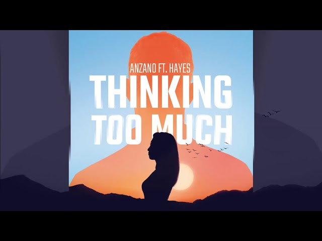 Anzano feat. Hayes - Thinking Too Much [Official]