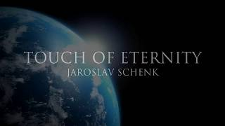 Video Touch of Eternity - Jaroslav Schenk