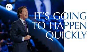 It's Going To Happen Quickly | Joel Osteen