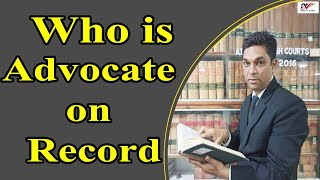 Who is Advocate on Record?| Difference Between Advocate and Advocate on Record | By Expert Vakil