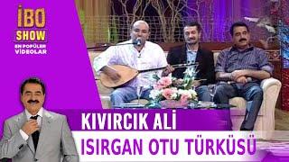 Isırgan Otu Türküsü - Kıvırcık Ali / İbo Show