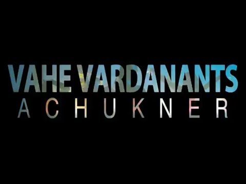 Vahe Vardanants - Achukner