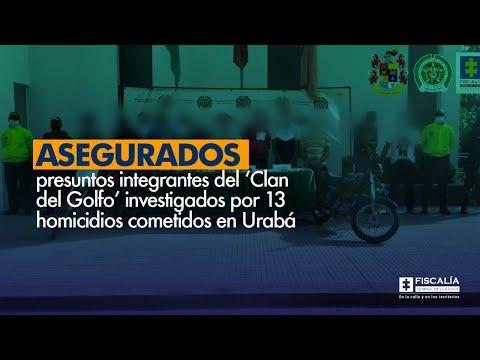 Fiscal Barbosa: Asegurados presuntos integrantes del Clan del Golfo investigados por 13 homicidios en Urabá
