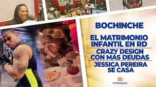 El Bochinche – El Matrimonio infantil – Crazy Design en líos – Jessica Pereira sorprende