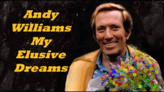 Andy Williams........My Elusive Dreams.