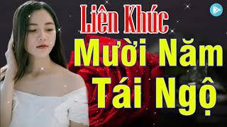 lien-khuc-10-nam-tai-ngo-lien-khuc-nhac-vang-remix-soi-dong-hay-nhat-2019-nghe-khong-chan