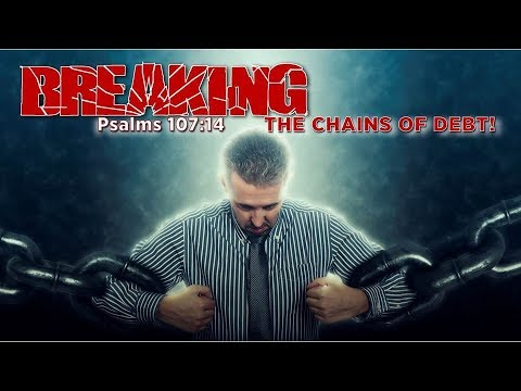 Breaking The Chains Of Debt – Psalms 107:14 (Finances Pt.3)