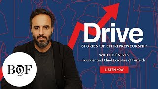 Drive Episode 1: José Neves On Building Farfetch | The Business Of Fashion