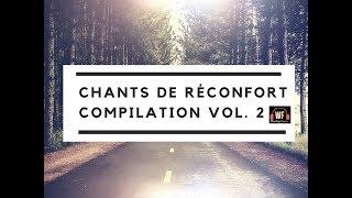 Chants de réconfort (Compilation)   Vol. 2 (🌐►2018◄🌐)