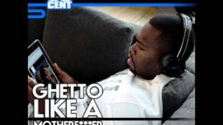 *New 2011* 50 Cent - Ghetto Like A Motherfucker (Prod. By Kid Riddler)