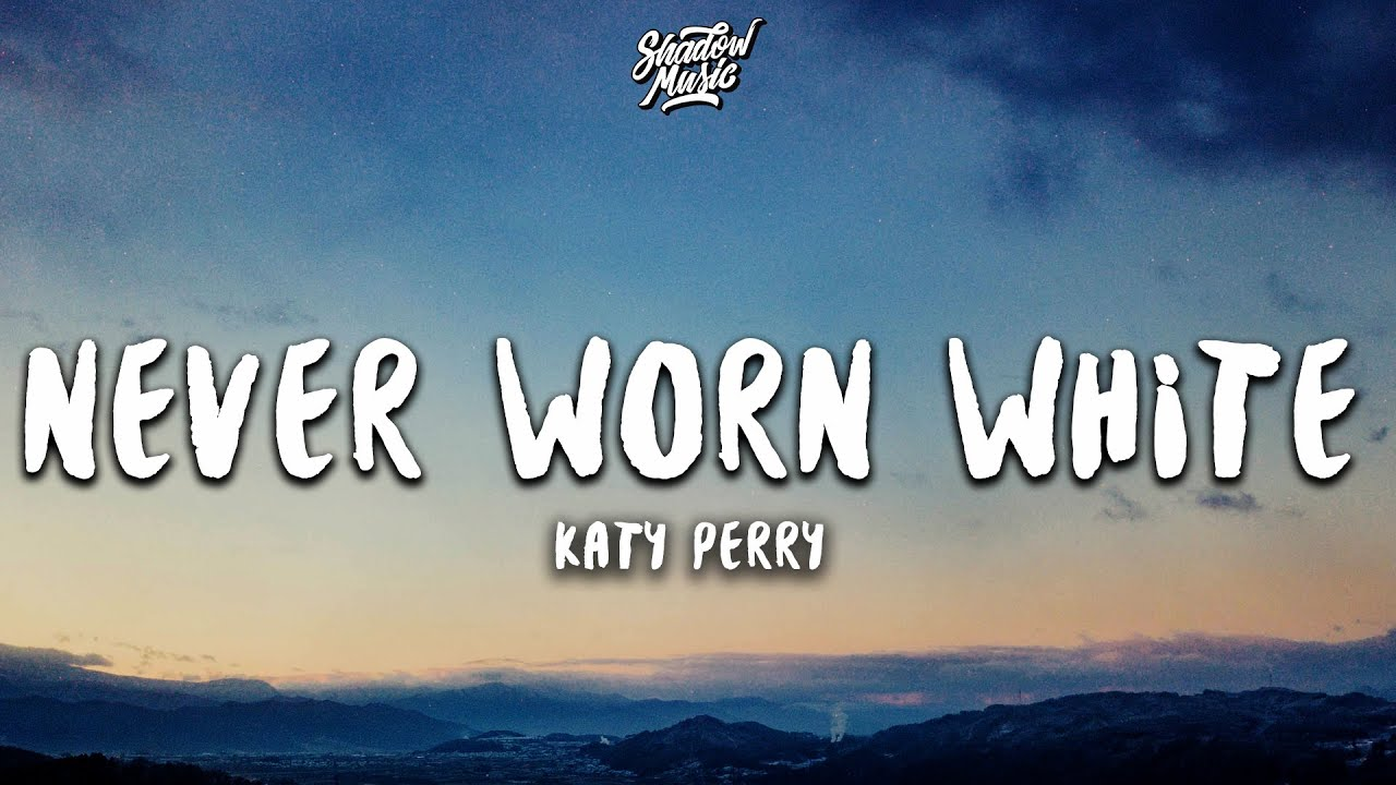 """Never Worn White"" Katy Perry Lyrics"