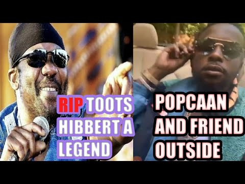(BREAKING)😭TOOTS HIBBERT HAS DIED  RIP 😭😳@ AGE 77/🤬POPCAAN AND FRIENDS DOING BIG OUT SIDE