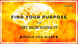 Find Your Purpose & Get Rich (While You Sleep)