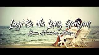 Lagi Ka Na Lang Ganyan - Jonas Feat  Blaze (E-Clips Prod.)