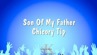 Son Of My Father - Chicory Tip (Karaoke Version)