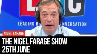 The Nigel Farage Show | LIVE Radio Debate - 25th June | LBC
