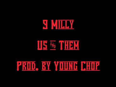 9 Milly Us & Them (Produced by Young Chop)
