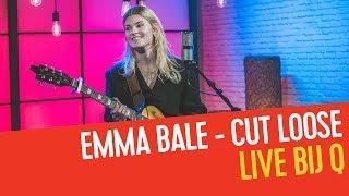 Emma Bale   Cut Loose | Live Bij Q