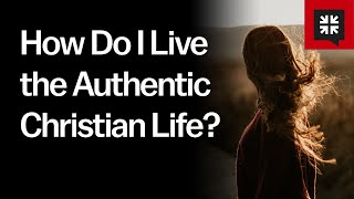How Do I Live the Authentic Christian Life? // Ask Pastor John