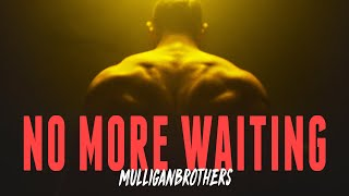 NO MORE WAITING! Motivational Video by Mulliganbrothers