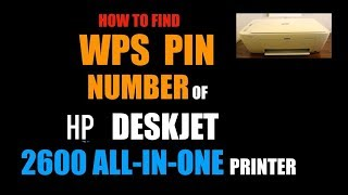 How to find the WPS PIN number of HP Deskjet 2600 All-In-One Printer, review.