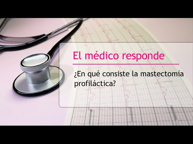 ¿En qué consiste la mastectomía profiláctica? - Doctor Agustín Granado Tiagonce