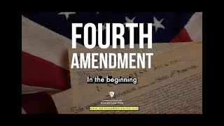 THE 4TH AMENDMENT (In The Beginning)