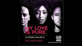 DJ Fudge & Hallex M feat. Tasita D' Mour - My Love Is Pure (Original Mix)