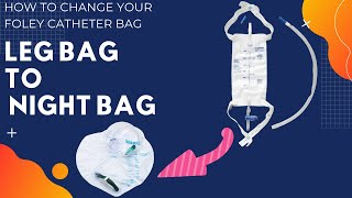 How to Change from Foley Catheter Leg Bag to Nighttime Bag   Chronic urinary retention