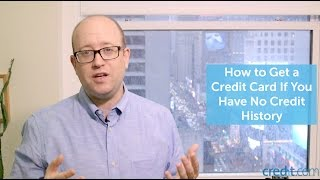 How to Get a Credit Card If You Have No Credit History