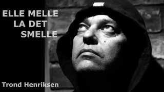 Elle Melle La Det Smelle - Trond Henriksen