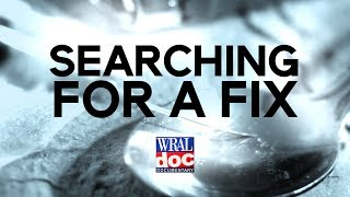 "Opioid and Heroin Crisis in NC- ""Searching for a Fix"" - A WRAL Documentary"