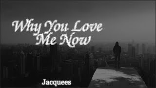 Lyrics: Jacquees   Why You Love Me Now