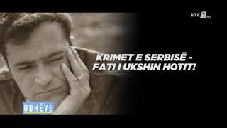 Udhëve - Krimet e Serbisë - Fati i Ukshin Hotit! 21.08.2020