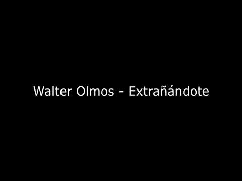 Walter Olmos - Extrañandote - Letra