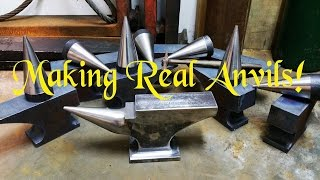 MAKING REAL ANVILS The Modern Way - No Forging or Casting required!