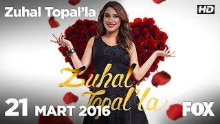 Zuhal Topal'la 21 Mart 2016