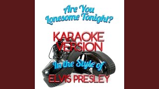 Are You Lonesome Tonight? (In the Style of Elvis Presley) (Karaoke Version)