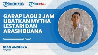Igan Andhika Garap Lagu 2 Jam, Ceritakan Proses Pembuatan Libatkan Mytha Lestari hingga Arash Buana