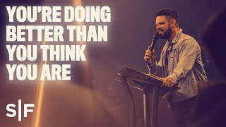 You're Doing Better Than You Think You Are | Steven Furtick