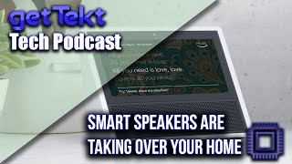 Tech Podcast : Smart Speakers are taking over your home