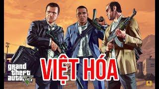 GTA 5 VIỆT HÓA BỰA #1: GAME HAY ĐƯỢC VIỆT HÓA CÓ TÂM VÃI