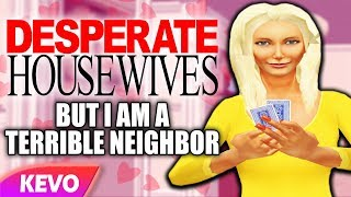 Desperate Housewives but I am a terrible neighbor