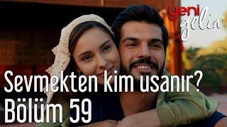 Yeni Gelin 59. Bölüm - Sevmekten Kim Usanır?