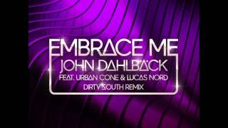 John Dahlback feat. Urban Cone & Lucas Nord - Embrace Me (Dirty South Remix)